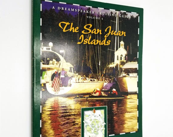 A Dreamspeaker Cruising Guide Volume 4: The San Juan Islands by Anne & Laurence Yeadon-Jones 2006 Pacific Northwest