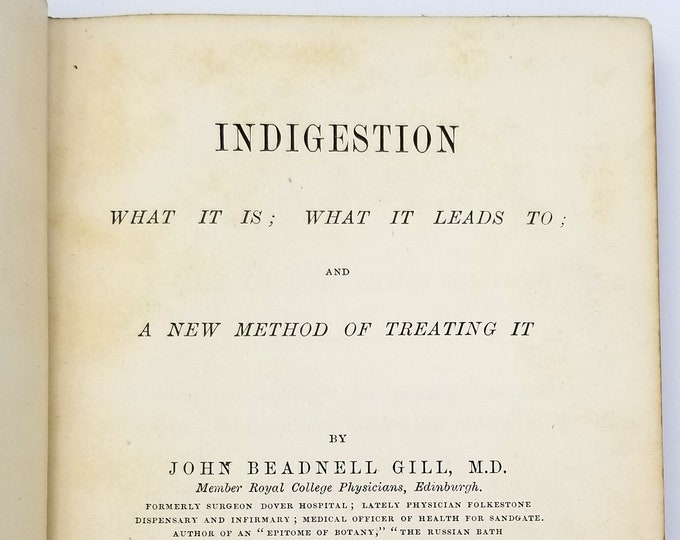 Antique Health/Medicine Book: Indigestion - What It Is; What It Leads To; and A New Method of Treating It 1883 by John Beadnell Gill