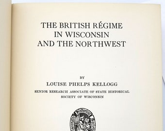 British Regime in Wisconsin and the Northwest Hardcover 1935 by Louise Phelps Kellogg - History
