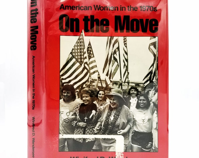 On the Move: American Women in the 1970s by Winifred D. Wandersee 1988 Twayne - Hardcover HC w/ Dust Jacket DJ