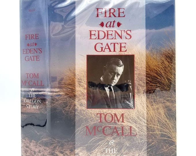 Fire at Eden's Gate: Tom McCall and The Oregon Story by Brent Walth - Hardcover HC w/ Dust Jacket DJ - Oregon Historical Society