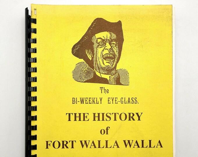 The History of Fort Walla Walla: The Bi-Weekly Eye-Glass 1990 Washington State Newspaper - Charles F. Smith