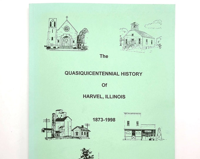The Quasiquicentennial History of Harvel, Illinois 1873-1998 Christian County, Montgomery County, Harvel Township,  King Township,