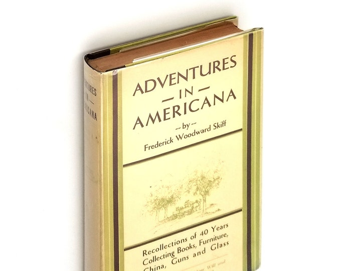 Adventures in Americana: 40 Years Collecting Books Furniture China Guns & Glass SIGNED Edition in Dust Jacket 1935 Frederick Skiff