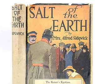 Salt of the Earth by Mrs Alfred Cecily SIDGWICK 1917 Anti-German Novel Germany WWI WW I