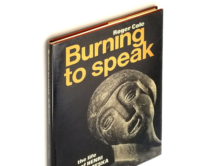 Burning to Speak: the Life and Art of Henri Gaudier Brzeska 1st Edition Hardcover in Dust Jacket 1978 by Roger Cole - Sculptor