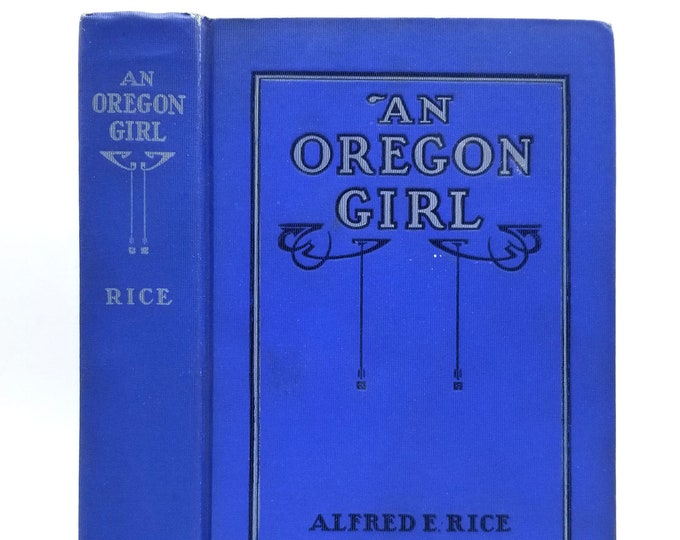 An Oregon Girl: A Tale of American Life in the New West 1st Edition 1914 by Alfred Ernest Rice - Portland - Fiction - Novel