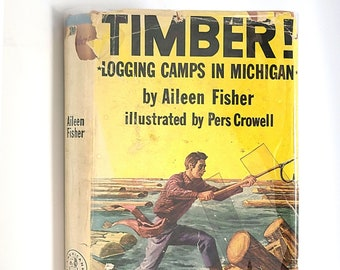 Timber! Logging Camps in Michigan AILEEN FISHER 1955 YA Historical Novel set in 1880s