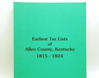 Earliest Tax Lists of Allen County, Kentucky 1815 - 1824 by Martha Werst Jackson - Scottsville, KY