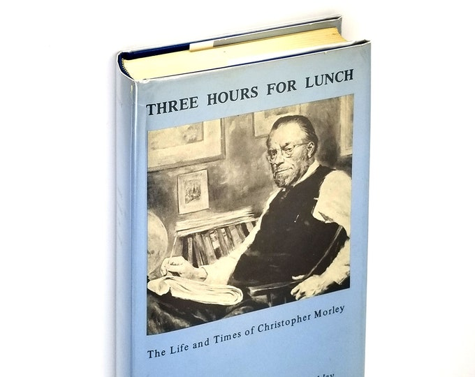 Three Hours for Lunch: Life and Times of Christopher Morley Hardcover in Dust Jacket 1976 by Helen McK. Oakley
