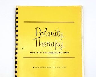 Polarity Therapy [and Its Triune Function]: A Course in Triple Polarity applied as A New Manipulative Therapy, Book III 1954 Randolph Stone