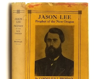 Jason Lee: Prophet of New Oregon SIGNED 1st Edition in Dust Jacket 1932 by Cornelius J. Brosnan - Pioneer - History - Westward Expansion