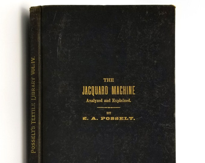 The Jacquard Machine: Analyzed and Explained ca. 1895 by E.A. Posselt - Textiles - Weaving - Looms - Manual - Textile Library