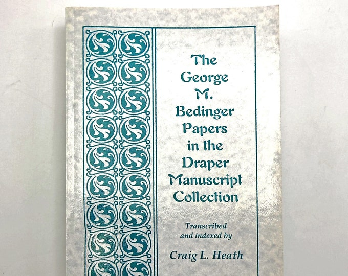 The George M. Bedinger Papers: Volume 1A of the Draper Manuscript Collection 2002 by Craig Heath - Kentucky Pioneers - Revolution