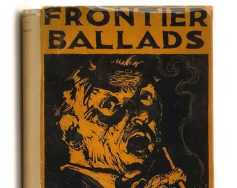 Frontier Ballads: Heard and Gathered 1st Edition in Dust Jacket 1927 by Charles Finger Cowboy Songs - Outlaw Songs -  Sea Shanty - Music
