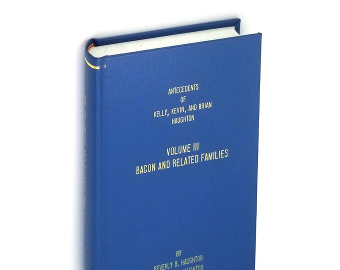 Antecedents of Kelly, Kevin, and Brian Haughton, Volume III: Bacon and Related Families 1992 Genealogy - Russell Swett Bacon