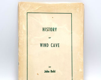 History of Wind Cave [75 Years at Wind Cave: A History of the National Park] Fall River County South Dakota by JOHN BOHI