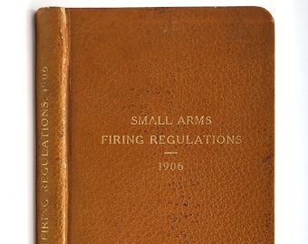 Small-Arms Firing Regulations for the United States Army 1906 War Department - Marksmanship - Shooting - Rifles - Pistols