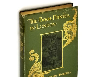 The Book-Hunter in London 1895 by W. Roberts - Book Collecting - History - Travel - England - Bookmen - Booksellers