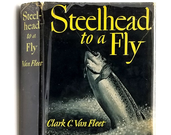 Steelhead to a Fly 1st Edition in Dust Jacket 1954 Clark C. Van Fleet - Fishing - Pacific Northwest - Oregon - California - Rivers