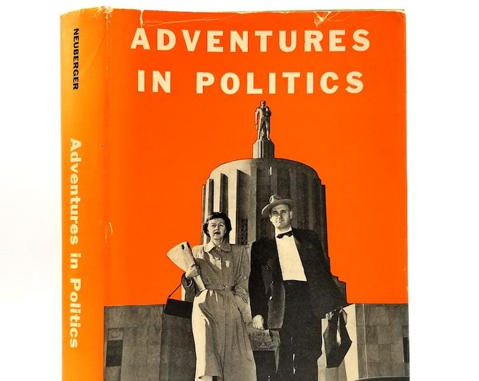 Adventures in Politics: We Go to the Legislature SIGNED in Dust Jacket 1954 - Oregon - Senator - Legislature
