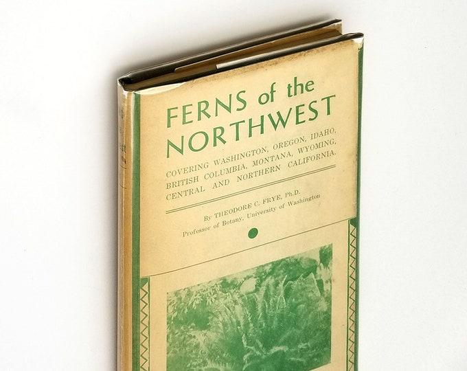 Ferns of Northwest 1st Edition Hardcover in Dust Jacket 1934 Theodore Frye - Plants - Flora - Oregon - Washington - Idaho - British Columbia