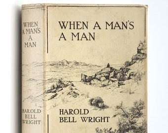 Antique Western: When A Man's A Man 1st Edition in Dust Jacket 1916 by Harold Bell Wright - Arizona - Cowboys - Ranchers - Rodeo