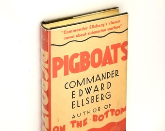 Pigboats Hardcover in Dust Jacket 1931 by Edward Ellsberg - World War I Naval Submarine Historical Fiction