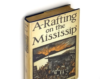 A-Rafting on the Mississipp' in Dust Jacket 1928 by Charles Edward Russell - History - Mississippi River - Logging - Timber