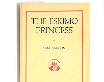 The Eskimo Princess SIGNED in Dust Jacket 1951 by SAM SAMSON Gold Rush Cyrus Noble Mine Alaska