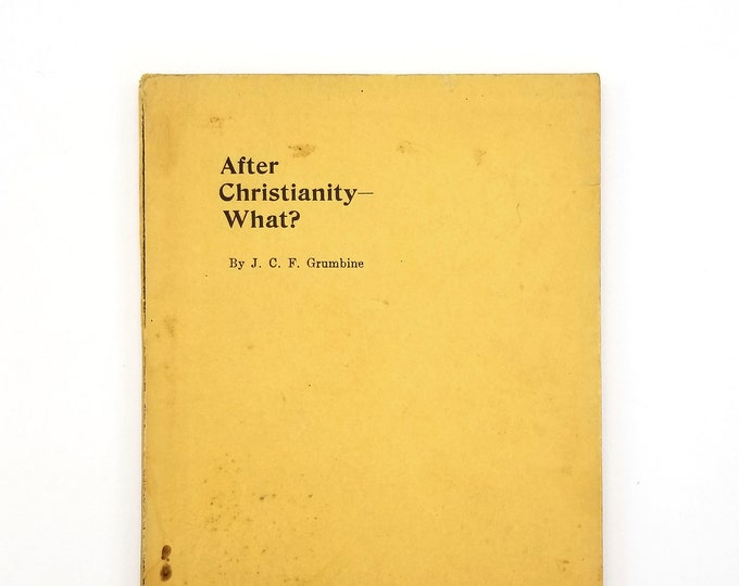 After Christianity--What? 1923 by J.C.F Grumbine - Spiritualism - New Thought - Occult - Esotericism