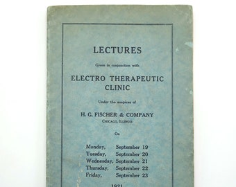 Lectures Given in conjunction with Electro Therapeutic Clinic Under the auspices of H. G. Fischer & Company, Chicago, Illinois 1921