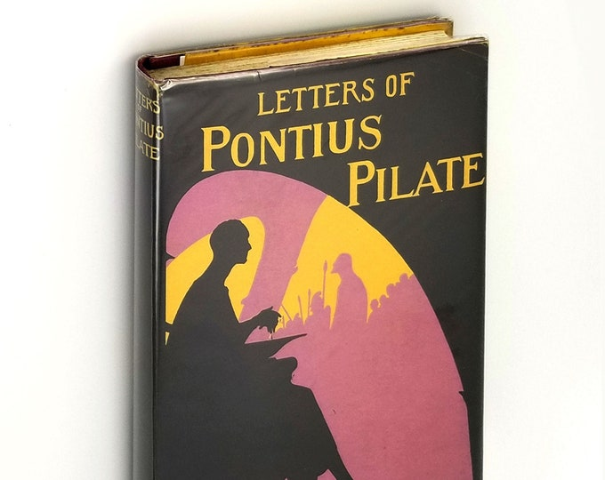 Letters of Pontius Pilate 1st Edition Hardcover in Dust Jacket 1928 by W. P. Crozier - Narrative - Fiction - Jesus - Judea