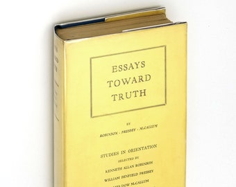 Essays Toward Truth: Studies in Orientation Hardcover in Scarce Dust Jacket 1928 by Robinson, Pressey, McCallum