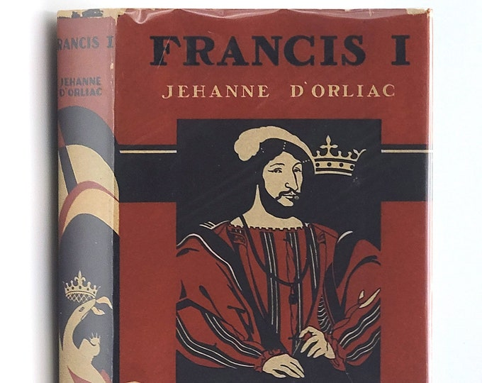 Francis I: Prince of the Renaissance 1st Edition in Dust Jacket 1935 by Jehanne d'Orliac - Biography - King France