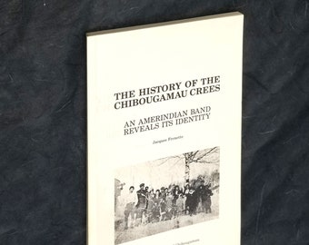 The History of the Chibougamau Crees: An Amerindian Band Reveals its Identity 1985 by Jacques Frenette - Native American