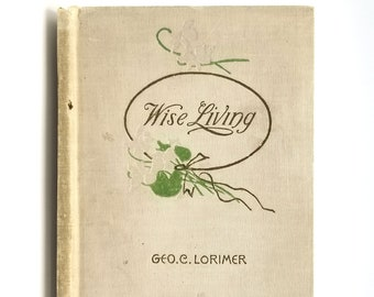 Wise Living 1899 by George Lorimer - Christian Living - Christian Endeavor - Tremont Temple - Baptist