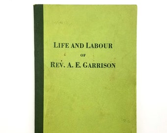 Life and Labour of Rev. A. E. Garrison: Forty Years in Oregon 1943 Pioneer - Methodist Minister - Amity - Yamhill County - Oregon