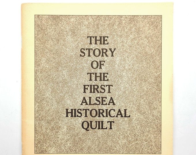 The Story of the First Alsea Historical Quilt 1982 Lincoln County, Waldport, Oregon