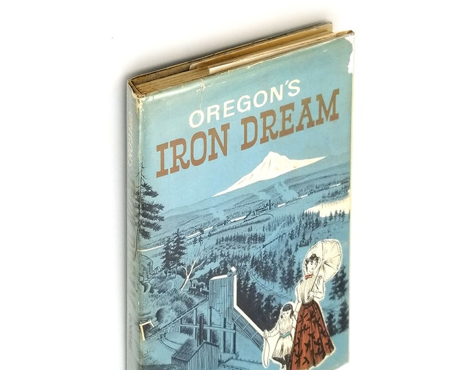 Oregon's Iron Dream: Old Oswego & Proposed Iron Empire of West SIGNED Hardcover in Dust Jacket 1958 Mary Goodall - Oregon - Clackamas County