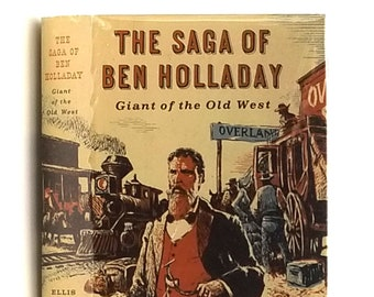 Saga of Ben Holladay: Giant of the Old West SIGNED in Dust Jacket 1959 by Ellis Lucia - Old West History - Overland Stage - Wells Fargo
