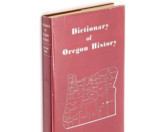 Dictionary of Oregon History 1956 by HOWARD McKINLEY CORNING