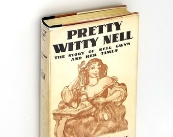 Pretty Witty Nell: Story of Nell Gwyn 1st Edition Hardcover in Dust Jacket 1933 Clifford Bax - Actress - Charles II Mistress - 17th Century