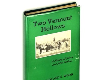 Two Vermont Hollows: A History of Gilead and Little Hollows Hardcover in Dust Jacket 1976 by Leyland E. Wood - Windsor County
