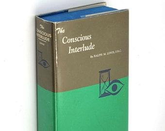 Conscious Interlude by RALPH LEWIS ~ Rosicrucian Library ~ AMORC ~ Occult ~ Metaphysics
