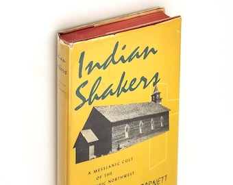 Indian Shakers: A messianic cult of the Pacific Northwest 1st Edition in Dust Jacket 1957 by H B Barnett - John Slocum - Native American