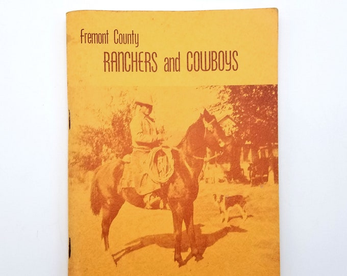 Fremont County Ranchers and Cowboys 1972 by Paul Huntley - Colorado Local History