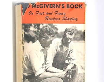 ED McGIVERN's Fast & Fancy Revolver Shooting ~ Firearms ~ Gun Fighting ~ Target Shooting ~ in Dust Jacket 1945