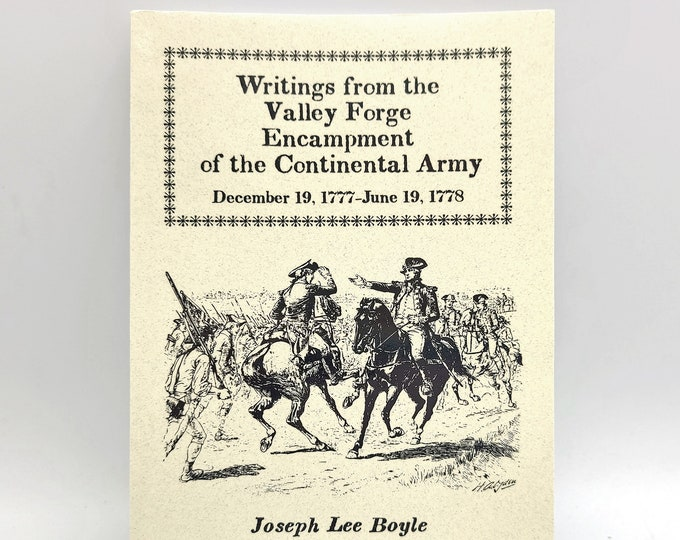 Writings from the Valley Forge Encampment of the Continental Army, December 19, 1777-June 19, 1778 by Joseph Lee Boyle - Revolutionary War