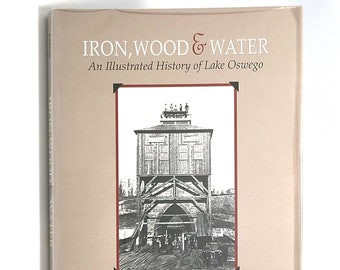 Iron Wood & Water Lake Oswego, Clackamas County, Oregon ~ Local History ~ Willamette River ~ SIGNED